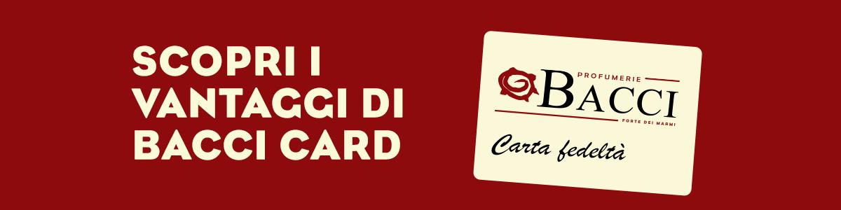 Scopri i vantaggi di possedere la Bacci Card!